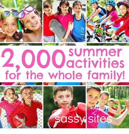 Sassy Sites!: a GAZILLION summer activities for the whole family or for Family Reunion Ideas