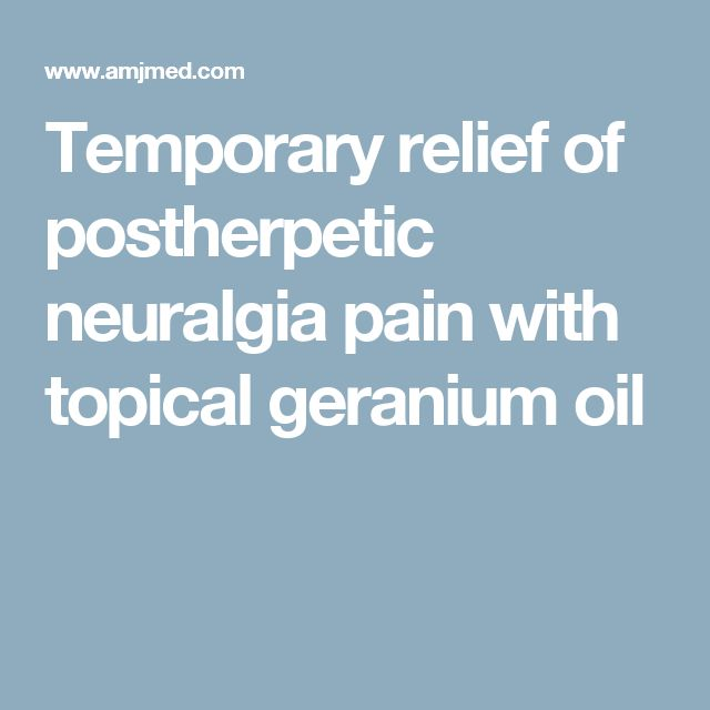 Temporary relief of postherpetic neuralgia pain with topical geranium oil