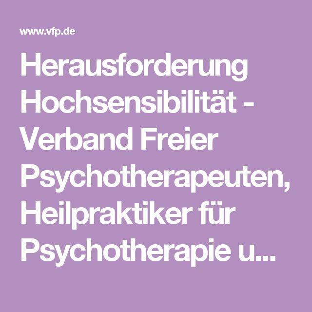 Herausforderung Hochsensibilität - Verband Freier Psychotherapeuten, Heilpraktiker für Psychotherapie und Psychologischer Berater e.V.