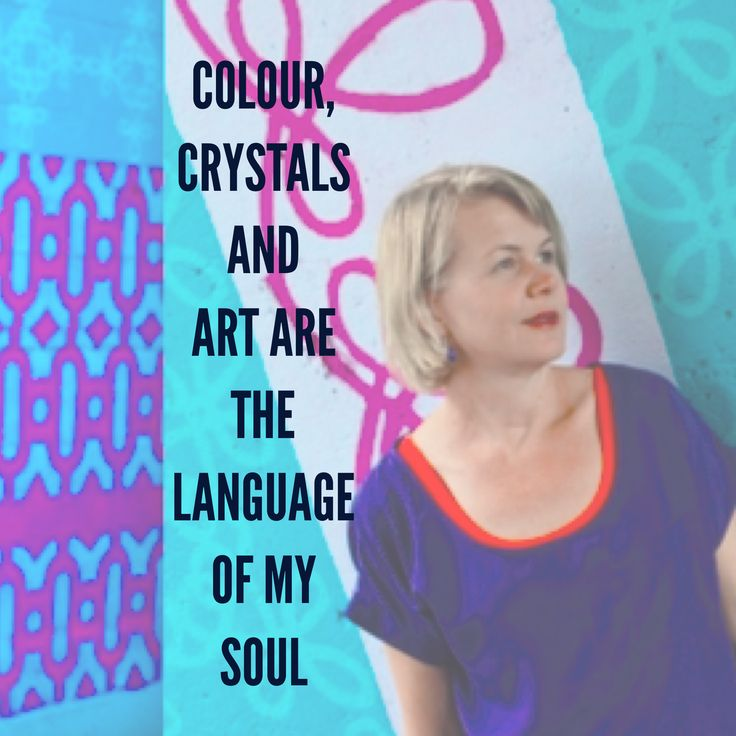 Colour, Crystals and Art are the language of my Soul