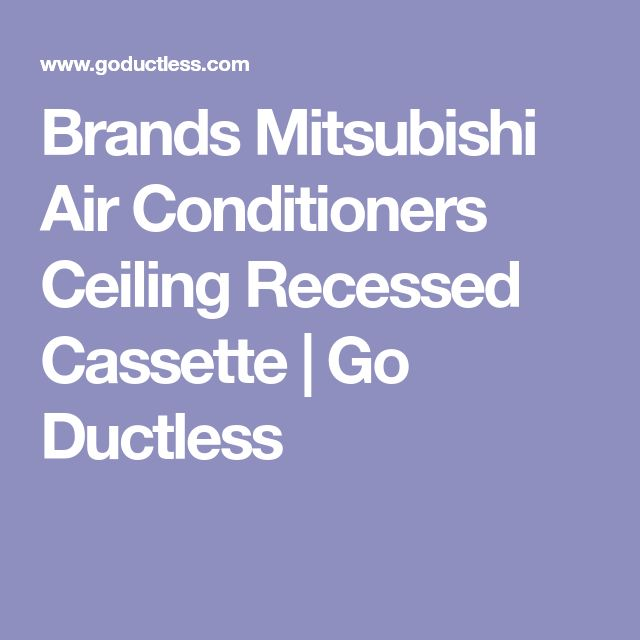 Brands Mitsubishi Air Conditioners Ceiling Recessed Cassette   Go Ductless