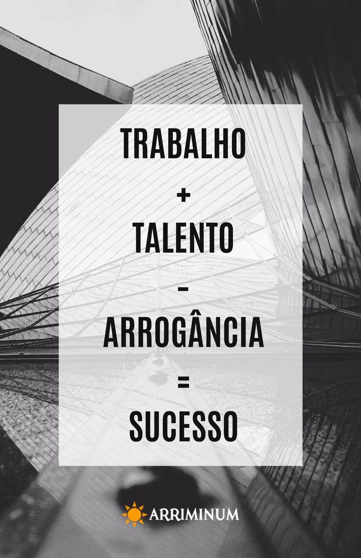 """""""O sucesso é uma jornada, não um destino. Tenha fé em sua capacidade."""" Trabalho + Talento - Arrogância = Sucesso"""