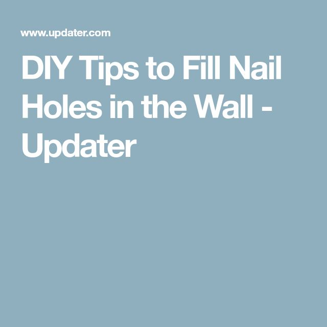 DIY Tips to Fill Nail Holes in the Wall - Updater