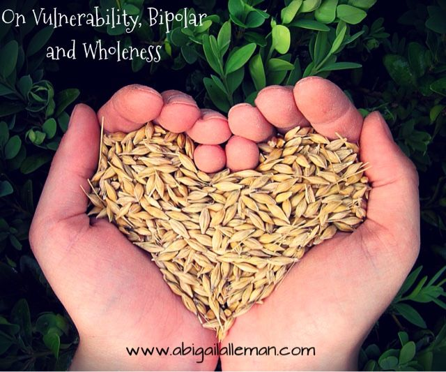 Abigail Alleman : On Vulnerability, Bipolar and Wholeness