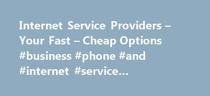 Internet Service Providers – Your Fast – Cheap Options #business #phone #and #internet #service #providers #in #my #area http://hong-kong.remmont.com/internet-service-providers-your-fast-cheap-options-business-phone-and-internet-service-providers-in-my-area/  # The Best Internet Deals Nationwide Coverage. Call Now for Express Service! 1-877-936-3560 Mon-Fri: 8am – Midnight EST Sat & Sun: 9am – 11pm EST Internet Service Providers | ISP in my Area Search for Internet Service by Zip Code Find…