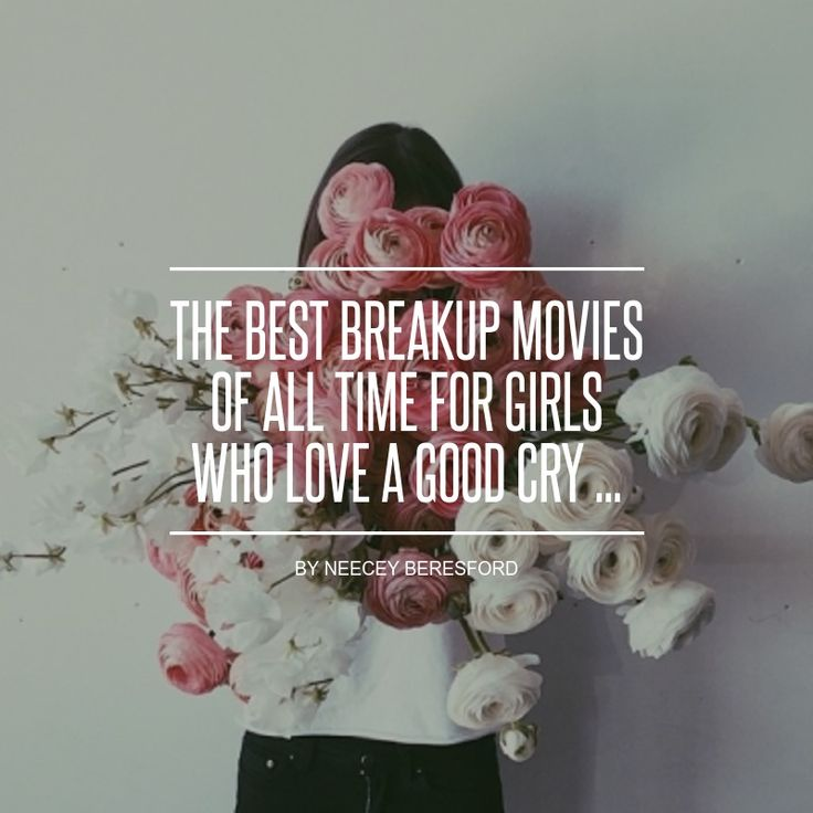 The Best #Breakup #Movies of All Time for Girls Who Love a Good Cry ... - Movies