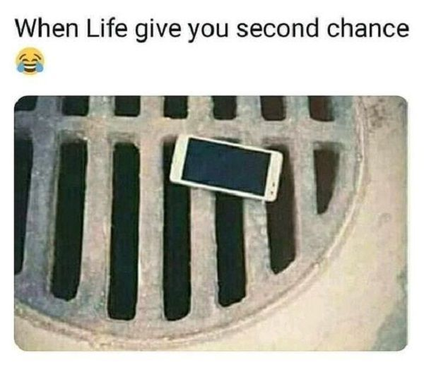 When Life Give You Second Chance Funny Relatable Memes Crazy Funny Memes Really Funny Memes