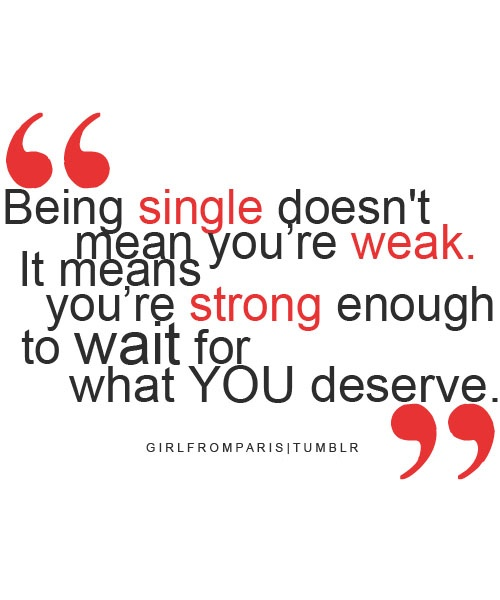 @Jess Singbeil: Being Single, Inspiration, Life, Quotes, Truth, Thought, So True, You Deserve