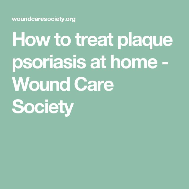 How to treat plaque psoriasis at home - Wound Care Society