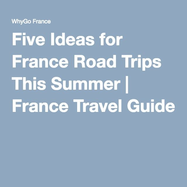 Five Ideas for France Road Trips This Summer | France Travel Guide
