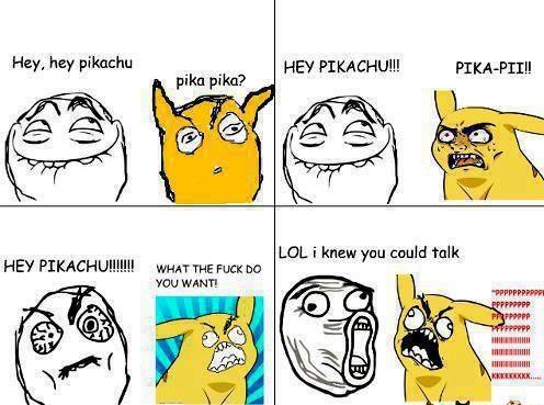 Pickachu, I know you can talk.