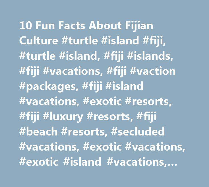 10 Fun Facts About Fijian Culture #turtle #island #fiji, #turtle #island, #fiji #islands, #fiji #vacations, #fiji #vaction #packages, #fiji #island #vacations, #exotic #resorts, #fiji #luxury #resorts, #fiji #beach #resorts, #secluded #vacations, #exotic #vacations, #exotic #island #vacations, #exotic #island #vacation, #honeymoon #vacations, #figi #islands, #luxury #honeymoons, #luxury #honeymoon #destination, #luxury #honeymoon #destinations, #luxury #honeymoon #resorts, #island…