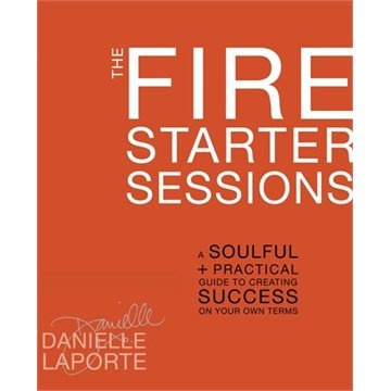 The Fire Starter Sessions: A Soulful + Practical Guide To Creating Success On Your Own Terms On my wish list...think I'll go ahead and order it!