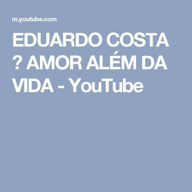 EDUARDO COSTA ♡ AMOR ALÉM DA VIDA - YouTube