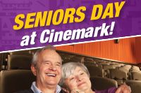 "Cinemark - ""Seniors Day - All Day on Participating Day, Any Movie, Any Showtime. One film/showtime per ticket purchased. Each ticket purchased for Seniors Day showings are at the Seniors Day discount price. RealD 3D showtimes – Seniors Day price plus Premium. Seniors Day Price not valid for Cinemark XD, Xtreme, IMAX and Special Engagements."" At participating locations."