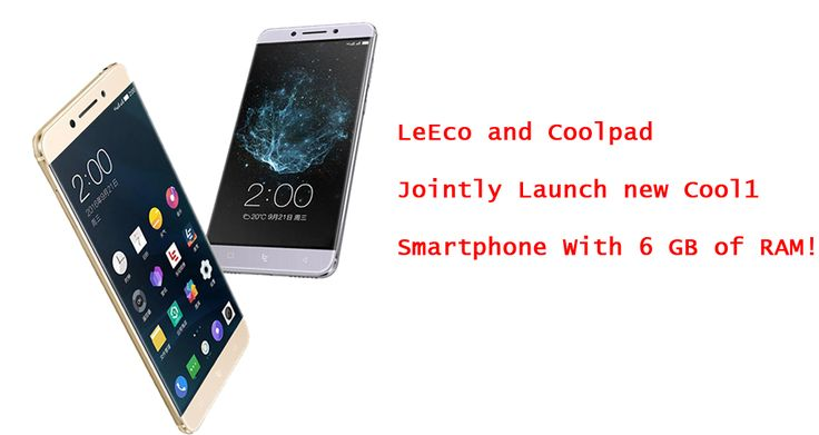 LeEco and Coolpad Will Jointly Launch their new Cool Smartphone With 6 GB of RAM