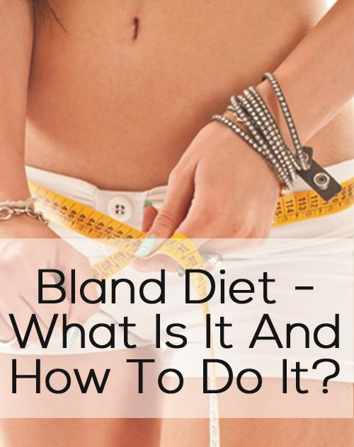 Bland Diet – What Is It And How To Do It?
