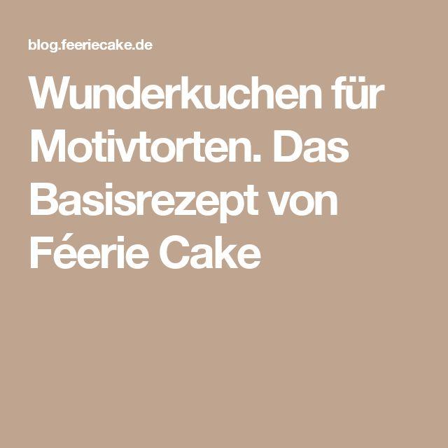 Wunderkuchen für Motivtorten. Das Basisrezept von Féerie Cake