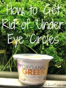How to Get Rid of Undereye Circles...yogurt and parsley, who knew!