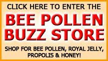 Enter the Bee Pollen Buzz store to shop for Royal Jelly products, Bee Pollen, Propolis, Candles and more!
