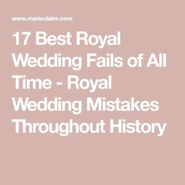 17 Best Royal Wedding Fails of All Time - Royal Wedding Mistakes Throughout History