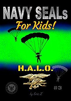 BOOK DESCRIPTION This is a book about the US Navy SEALS HALO operations for Kids. The Deadly Parachuting and Stealth Tactics of the Navy SEALs!!! Big pics and just the right amount of text, just right for kids between 5 and 10 years old. Tons of fabulous full color photos in this book to get your kids motivated. Help your kid learn to read – he or she will WANT to read this if they like the Navy SEALs. Children need role models today, additionally READING -instead of playing video games…