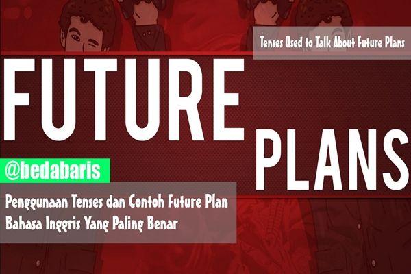 Penggunaan Tenses dan Contoh Future Plan Bahasa Inggris