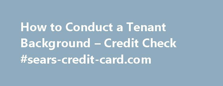 How to Conduct a Tenant Background – Credit Check #sears-credit-card.com http://credit.remmont.com/how-to-conduct-a-tenant-background-credit-check-sears-credit-card-com/  #credit history check # How to Conduct a Tenant Background Credit Check by Andrew Latham Check the credit history of Read More...The post How to Conduct a Tenant Background – Credit Check #sears-credit-card.com appeared first on Credit.