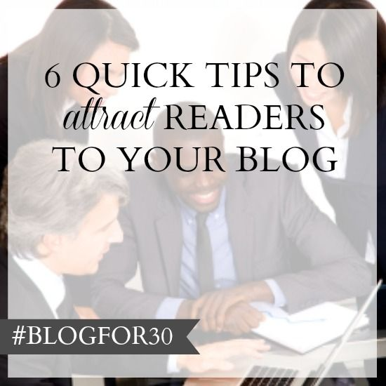 11. of #Blogfor30: 6 quick tips to attract readers to your blog