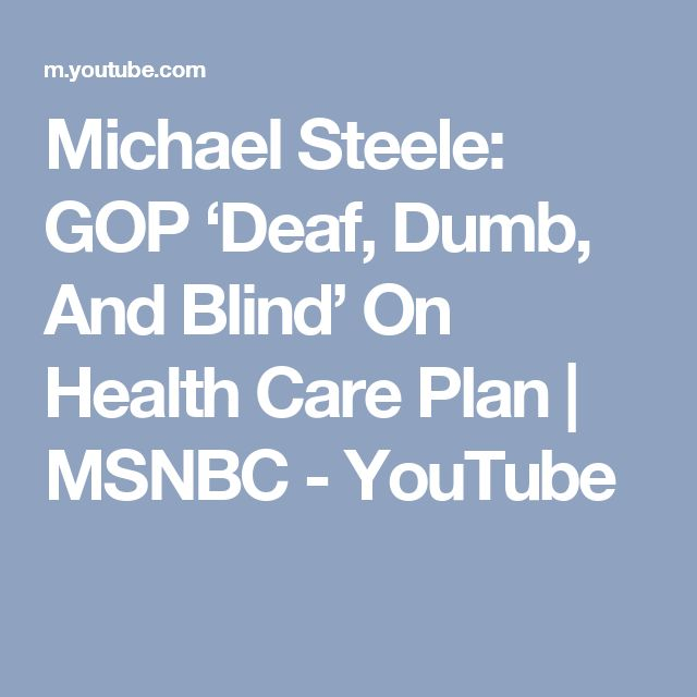 Michael Steele: GOP 'Deaf, Dumb, And Blind' On Health Care Plan | MSNBC - YouTube