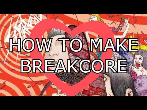 How to make BREAKCORE