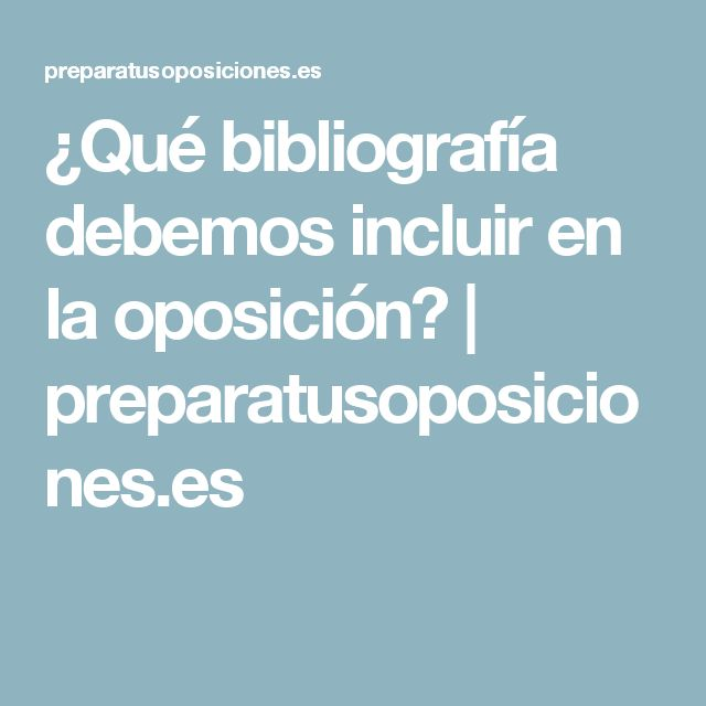¿Qué bibliografía debemos incluir en la oposición?   preparatusoposiciones.es