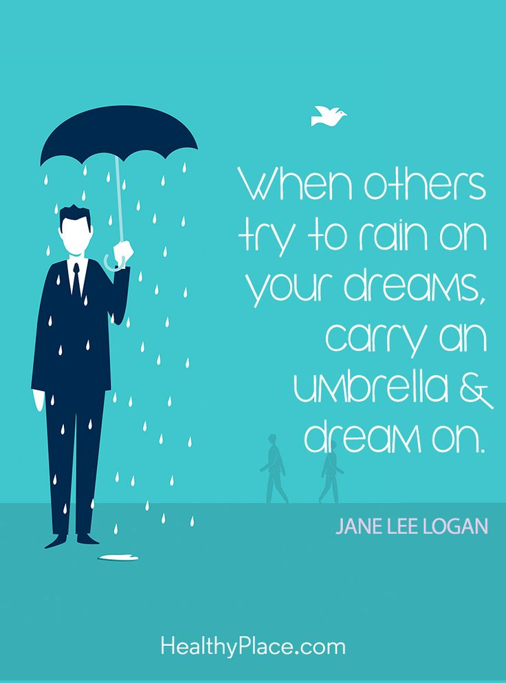 Positive Quote: When others try to rain on your dreams, carry an umbrella & dream on – Jane Lee Logan. www.HealthyPlace.com