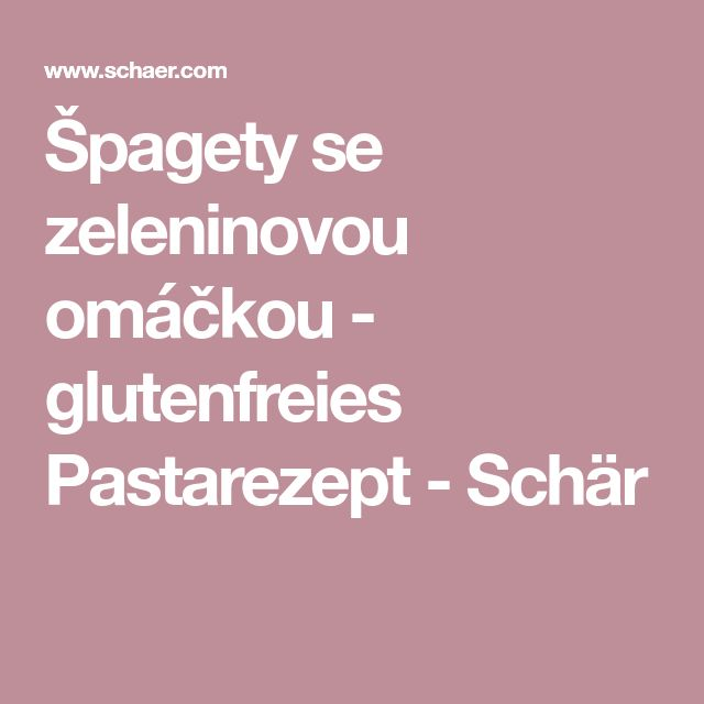Špagety se zeleninovou omáčkou - glutenfreies Pastarezept - Schär