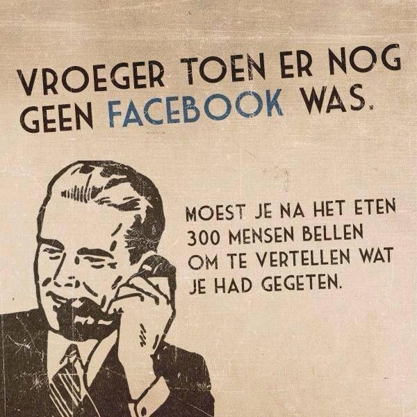 Tja, daarom, geen Facebook.... Interesseert me namelijk niet wanneer je je eten hebt uitgescheten