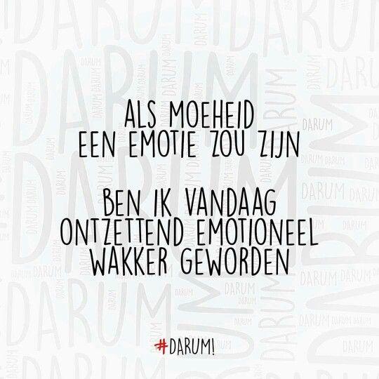 Als moeheid een emotie zou zijn ben ik vandaag ontzettend emotioneel wakker geworden #Darum