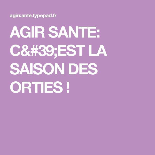 AGIR  SANTE:                                   C'EST LA SAISON DES ORTIES !