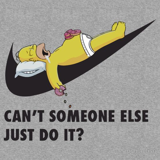 Homer Simpson - Can't someone else do it?