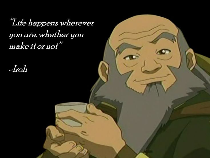 Avatar: The Last Airbender: Uncle Iroh: Life happens...