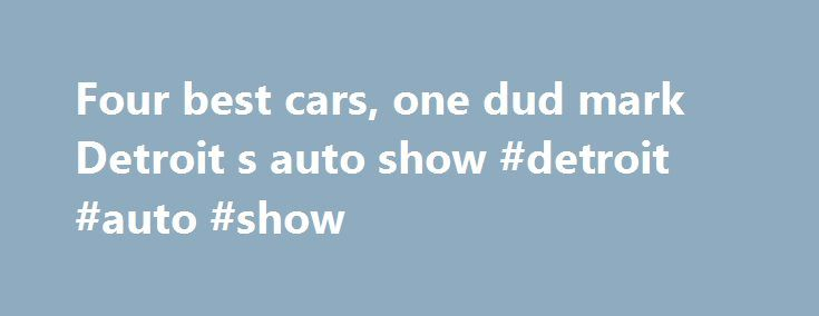Four best cars, one dud mark Detroit s auto show #detroit #auto #show http://auto.remmont.com/four-best-cars-one-dud-mark-detroit-s-auto-show-detroit-auto-show/  #detroit auto show # Four best cars, one dud mark Detroit s auto show Media surround the Acura NSX at its debut during media previews for the North American International Auto Show in Detroit (Photo: Paul Sancya, AP) 219 CONNECT TWEET 15 LINKEDIN 13 COMMENT EMAIL MORE DETROIT — After every auto show, you have [...]Read More...The…