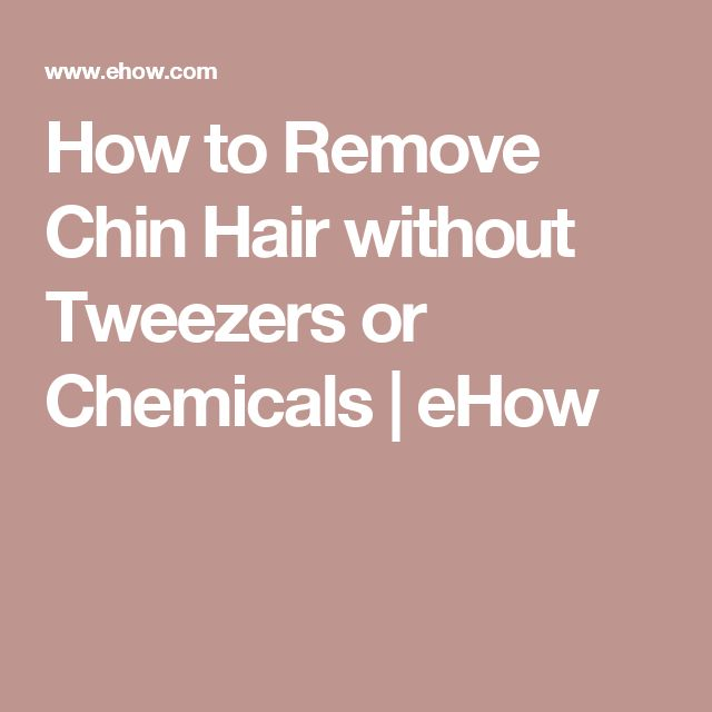 How to Remove Chin Hair without Tweezers or Chemicals | eHow