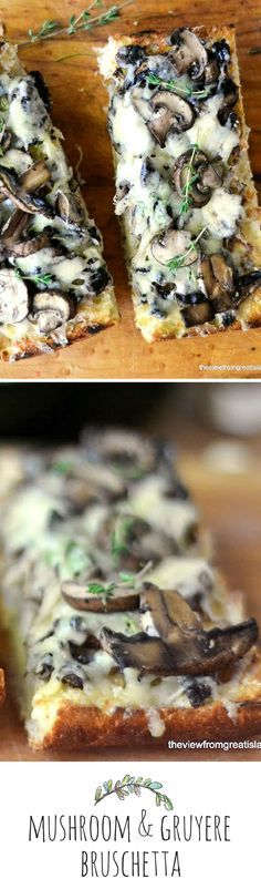 I could make a meal of this bread alone! This mushroom and Gruyere bruschetta recipe is the perfect appetizer for a hungry crowd --- everybody goes wild for it! theviewfromgreatisland.com