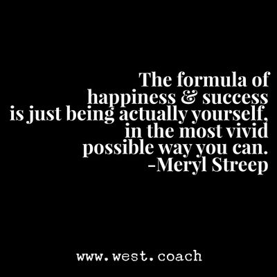 INSPIRATION - EILEEN WEST LIFE COACH | The formula of happiness & success is just being actually yourself, in the most vivid possible way you can. - Meryl Streep | Life Coach, Eileen West Life Coach, inspiration, inspirational quotes, motivation, motivational quotes, quotes, daily quotes, self improvement, personal growth, live your best life, Meryl Streep, Meryl Streep quotes.