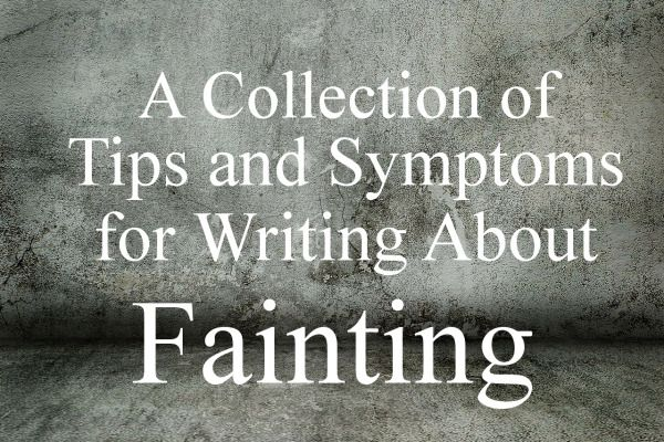 A Collection of Tips and Symptoms for Writing About Fainting