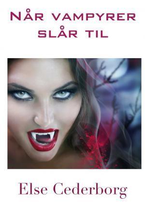 Else Cederborg: Når vampyrer slår til : da postbudet Jens blev forvandlet til vampyr fik han et stærkt ønske om at få nye venner