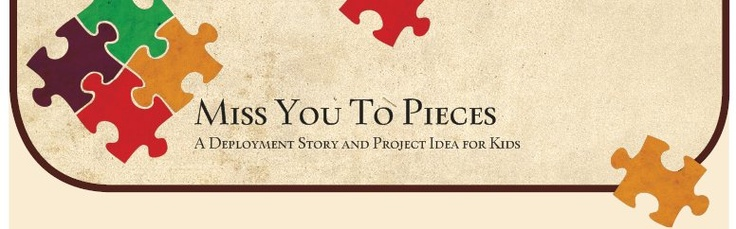 Miss You To Pieces - A Deployment Story and Project Idea for Kids  --CHECK this out!!!  Written by my friend- a military mom/wife.....I'm ordering several for my school, my kids school, etc.