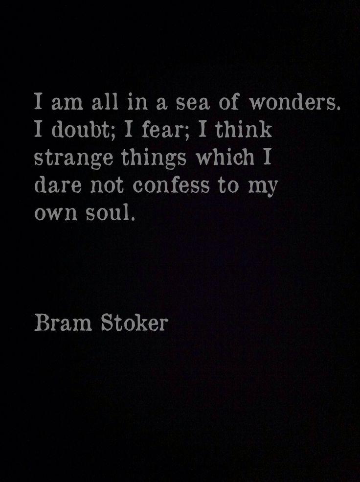 """I am all in a sea of wonders ..."" -Bram Stoker"