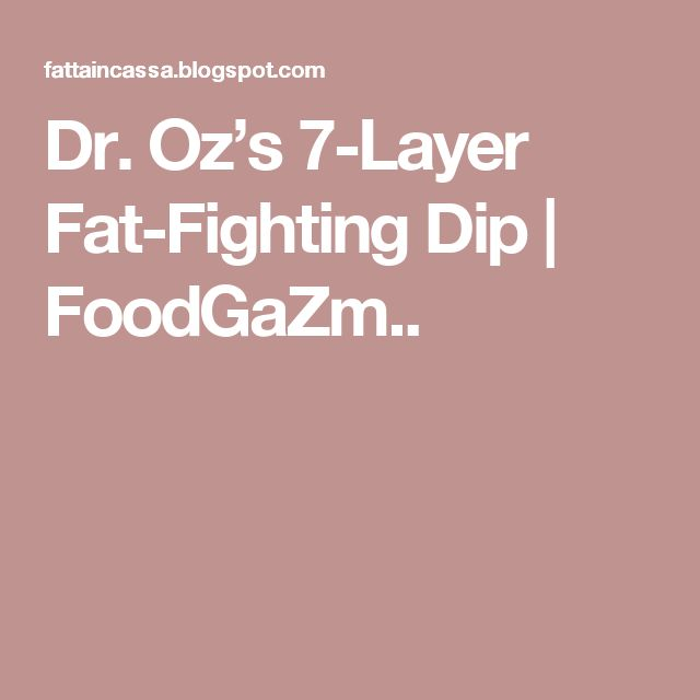 Dr. Oz's 7-Layer Fat-Fighting Dip | FoodGaZm..