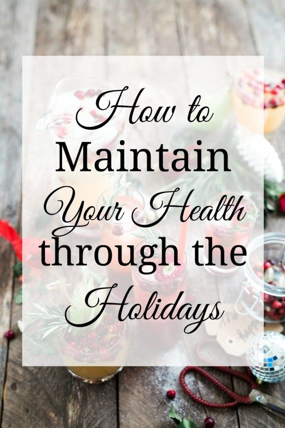How to Maintain Your Health Through the Holidays You've worked hard on your health and wellness this year. Here's how to not let it all fall apart over the holidays.