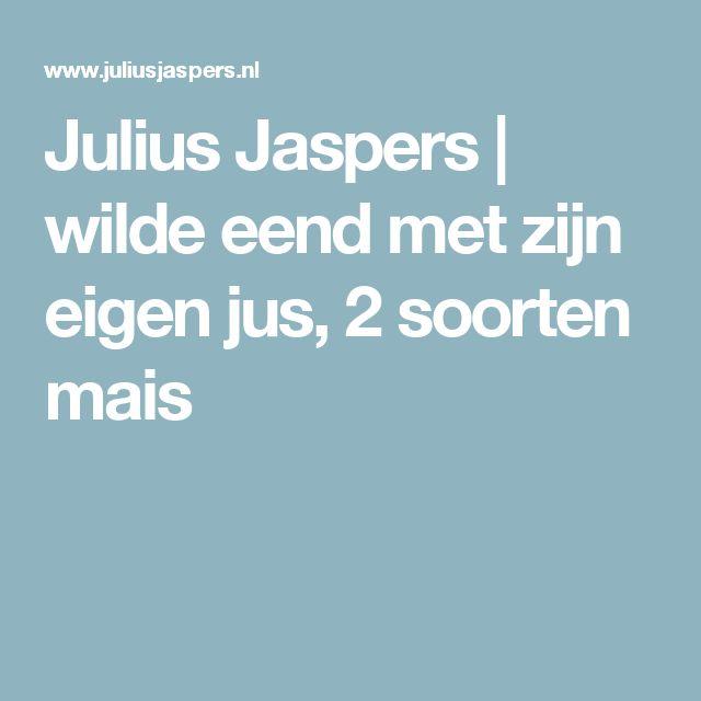Julius Jaspers |   wilde eend met zijn eigen jus, 2 soorten mais